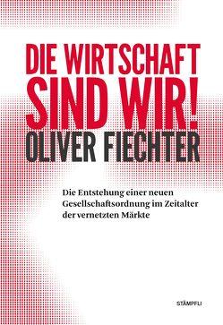 Die Wirtschaft sind wir! von Fiechter,  Oliver, Löpfe,  Philipp