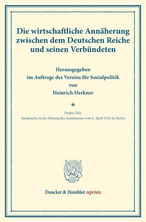 Die wirtschaftliche Annäherung zwischen dem Deutschen Reiche und seinen Verbündeten. von Herkner,  Heinrich