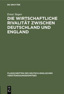 Die wirtschaftliche Rivalität zwischen Deutschland und England von Sieper,  Ernst