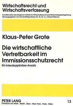 Die wirtschaftliche Vertretbarkeit im Immissionsschutzrecht von Grote,  Klaus-Peter