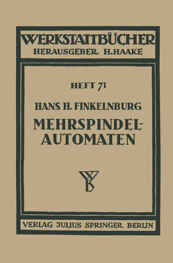 Die wirtschaftliche Verwendung von Mehrspindelautomaten von Finkelnburg,  Hans H., Haake,  H.