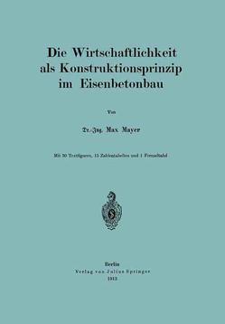 Die Wirtschaftlichkeit als Konstruktionsprinzip im Eisenbetonbau von Mayer,  Max