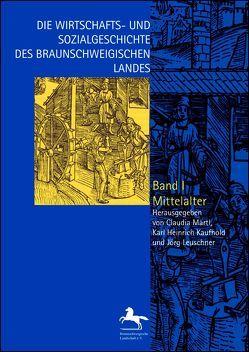 Die Wirtschafts- und Sozialgeschichte des Braunschweigischen Landes vom Mittelalter bis zur Gegenwart von Kaufhold,  Karl Heinrich, Leuschner,  Jörg, Märtl,  Claudia