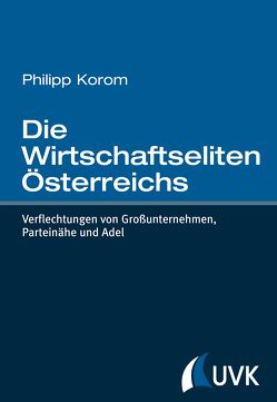 Die Wirtschaftseliten Österreichs von Korom,  Philipp