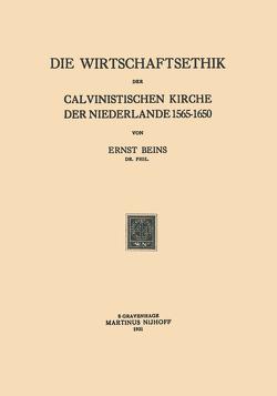 Die Wirtschaftsethik der Calvinistischen Kirche der Niederlande 1565–1650 von Beins,  Ernst