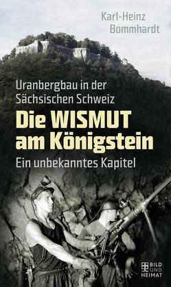 Die Wismut am Königstein von Bommhardt,  Karl-Heinz