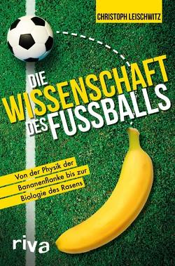 Die Wissenschaft des Fußballs von Leischwitz,  Christoph