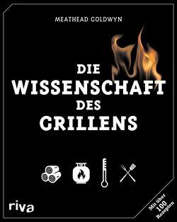 Die Wissenschaft des Grillens von Blonder,  Greg, Goldwyn,  Meathead, López-Alt,  J. Kenji