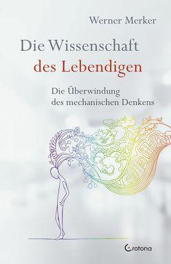 Die Wissenschaft des Lebendigen von Merker,  Werner