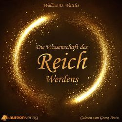 Die Wissenschaft des Reichwerdens von Wattles,  Wallace