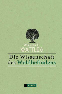 Die Wissenschaft des Wohlbefindens von Wattles,  Wallace D