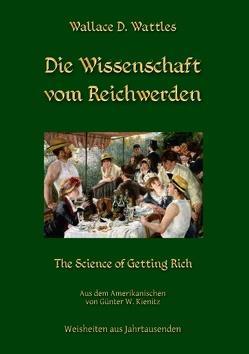 Die Wissenschaft vom Reichwerden von Kienitz,  Günter W., Wattles,  Wallace D