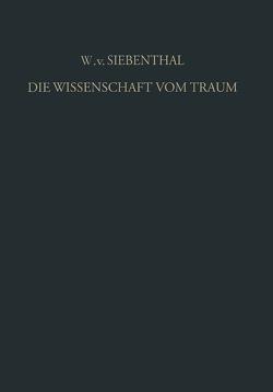 Die Wissenschaft vom Traum Ergebnisse und Probleme von Gebsattel,  Victor E. von, Siebenthal,  Wolf von