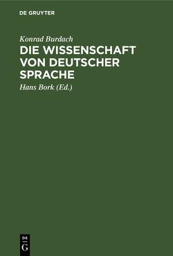 Die Wissenschaft von deutscher Sprache von Bork,  Hans, Burdach,  Konrad