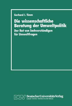 Die wissenschaftliche Beratung der Umweltpolitik von Timm,  Gerhard I.