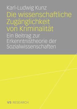 Die wissenschaftliche Zugänglichkeit von Kriminalität von Kunz,  Karl-Ludwig