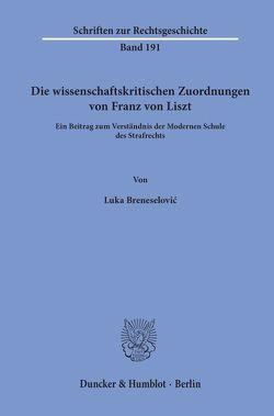 Die wissenschaftskritischen Zuordnungen von Franz von Liszt. von Breneselovic,  Luka