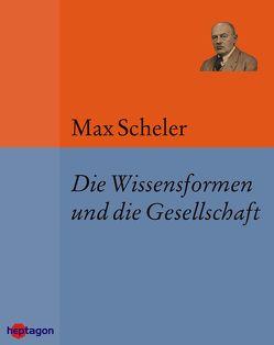 Die Wissensformen und die Gesellschaft von Scheler,  Max