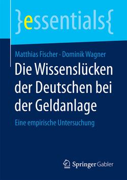 Die Wissenslücken der Deutschen bei der Geldanlage von Fischer,  Matthias, Wagner,  Dominik