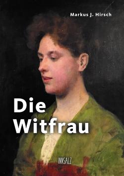 Die Witfrau von Hirsch,  Markus J.
