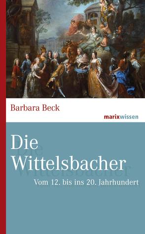 Die Wittelsbacher von Beck,  Barbara