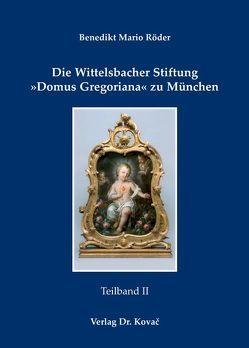 Die Wittelsbacher Stiftung 'Domus Gregoriana' zu München von Röder,  Benedikt Mario