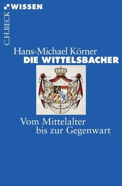 Die Wittelsbacher von Körner,  Hans-Michael