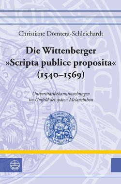 Die Wittenberger »Scripta publice proposita« (1540–1569) von Domtera-Schleichardt,  Christiane