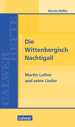 Die Wittenbergisch Nachtigall von Rößler,  Martin
