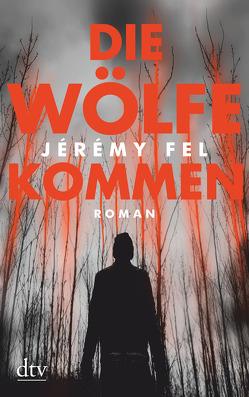 Die Wölfe kommen von Fel,  Jérémy, Nattefort,  Anja