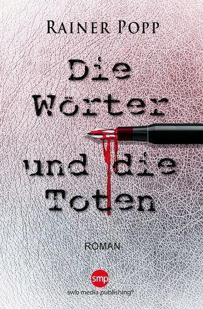 Die Wörter und die Toten von Popp,  Rainer