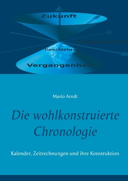 Die wohlkonstruierte Chronologie von Arndt,  Mario