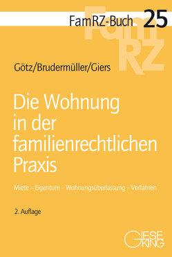 Die Wohnung in der familienrechtlichen Praxis von Brudermüller,  Gerd, Giers,  Michael, Götz,  Isabell