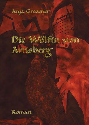 Die Wölfin von Arnsberg von Grevener,  Anja