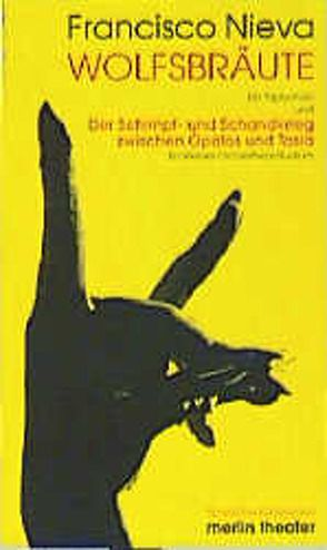 Die Wolfsbraut – Ein Triptichon: Äusserst tierlieb – Das ist nicht wahr- Rotkäppchen und der andere – und der Streit zwischen Opalos und Tasia von Nieva,  Francisco, Theile-Becker,  Angelika