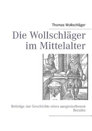 Die Wollschläger im Mittelalter von Wollschläger,  Thomas