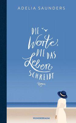 Die Worte, die das Leben schreibt von Ingwersen,  Jörn, Saunders,  Adelia