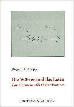 Die Wörter und das Lesen – Zur Hermeneutik Oskar Pastiors von Koepp,  Jürgen H