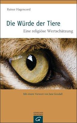 Die Würde der Tiere von Goodall,  Jane, Hagencord,  Rainer