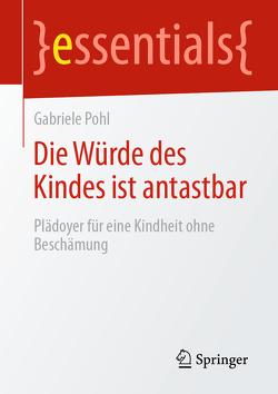 Die Würde des Kindes ist antastbar von Pohl,  Gabriele