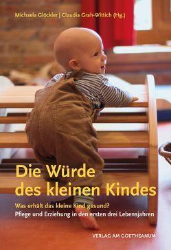 Die Würde des kleinen Kindes von Glöckler,  Michaela, Grah-Wittich,  Claudia