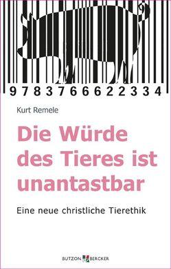 Die Würde des Tieres ist unantastbar von Remele,  Kurt