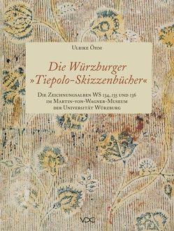 """Die Würzburger """"Tiepolo-Skizzenbücher"""". Die Zeichnungsalben WS 134, 135 und 136 im Martin-von-Wagner-Museum der Universität Würzburg von Öhm,  Ulrike"""
