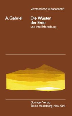 Die Wüsten der Erde und ihre Erforschung von Gabriel,  Alfons
