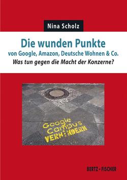 Die wunden Punkte von Google, Amazon, Deutsche Wohnen & Co von Scholz,  Nina