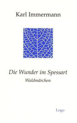 Die Wunder im Spessart. Waldmärchen von Immermann,  Karl, Mahlmann-Bauer,  Barbara, Namislow,  Ulrichadolf
