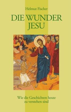 Die Wunder Jesu von Fischer,  Helmut