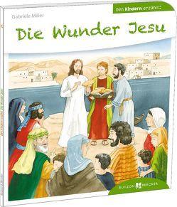 Die Wunder Jesu den Kindern erzählt von Miller,  Gabriele
