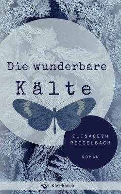 Die wunderbare Kälte von Rettelbach,  Elisabeth