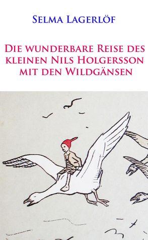 Die wunderbare Reise des kleinen Nils Holgersson mit den Wildgänsen von Lagerloef,  Selma